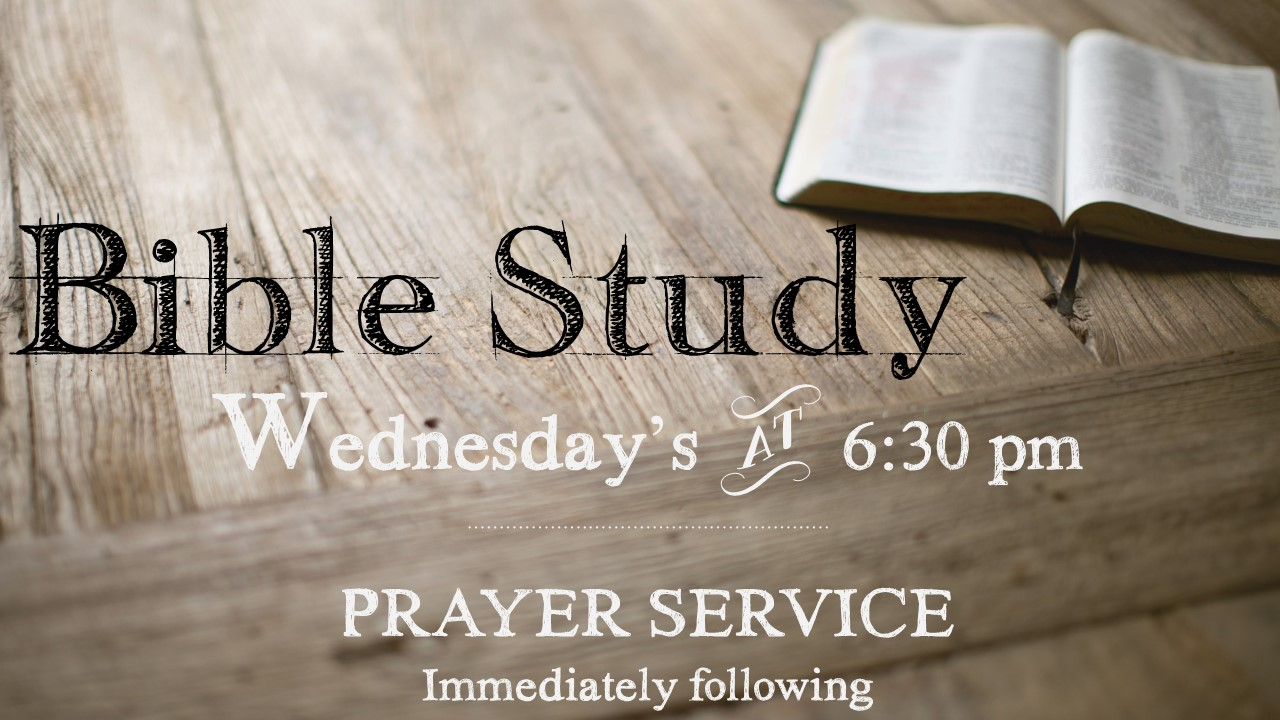 Join us Wednesday Nights for Bible Study and Prayer Service at 6:30 pm